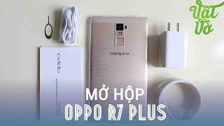 Vật Vờ| Mở hộp & đánh giá nhanh OPPO R7 Plus: thiết kế cao cấp, camera khủng
