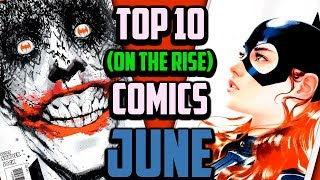 Top 10 Comic Books On The Rise - June 2018, Speculation, Sales & Investing