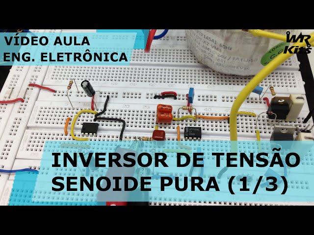 INVERSOR DE TENSÃO COM SENOIDE PURA (1/3) | Vídeo Aula #119