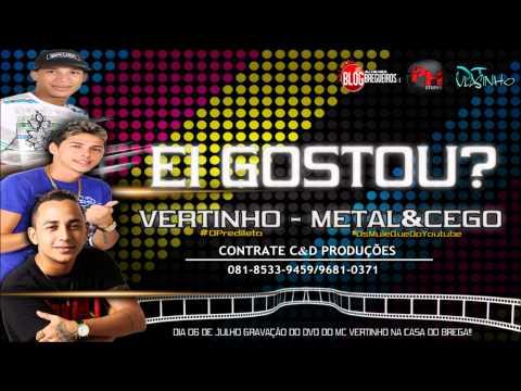 Baixar MC VERTINHO E METAL E CEGO - EI GOSTOU - 2013