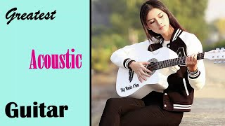 Beautiful Acoustic Guitar Greatest Hits - Soft Relaxing Acoustic Guitar Music