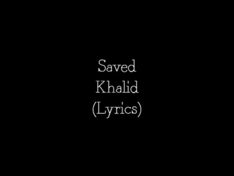 Khalid - Saved (Lyrics)
