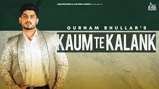 Kaum Te Kalank – Gurnam Bhullar Video HD