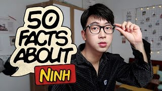 50 SỰ THẬT VỀ NINH TITO // 50 FACTS ABOUT NINH TITO // NINH LINH TINH