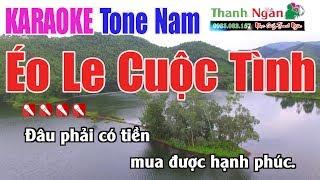 Éo Le Cuộc Tình Karaoke || Tone Nam - Nhạc Sống Thanh Ngân