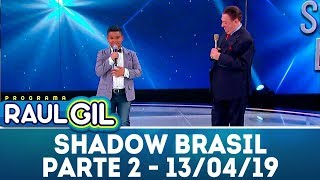 Shadow Brasil - Parte 2 | Programa Raul Gil (13/04/19)