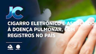 Cigarro eletrônico é associado à doença pulmonar, com registros no país