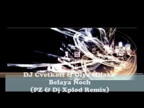 DJ Cvetkoff & Olya Milaxa -  Belaya Noch (PZ & Dj Xplod Remix).wmv
