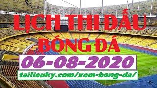 Lịch Thi Đấu Bóng Đá Hôm Nay 06-08-2020