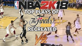 TOP PLAYS OF THE 2018 NBA FINALS RECREATED IN NBA 2k18
