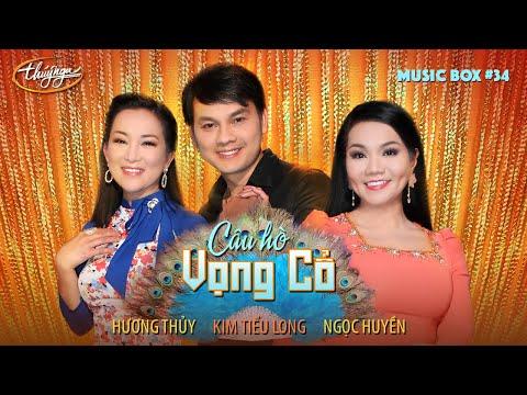 Music Box #34   Ngọc Huyền, Kim Tiểu Long, Hương Thủy   Câu Hò Vọng Cổ