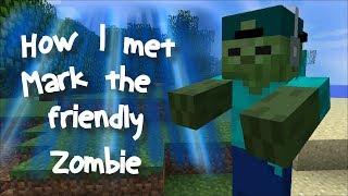 Minecraft HOW I MET MARK MY FRIENDLY ZOMBIE / SECRETS OF A ZOMBIE !! Minecraft