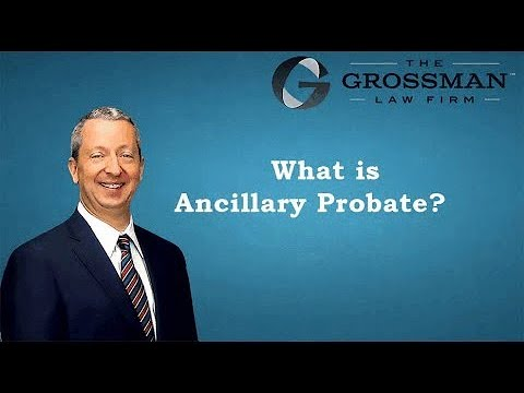 Ancillary Probate Overview