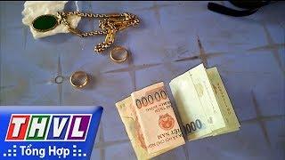 THVL | Người đưa tin 24G: Đôi vợ chồng nghèo nhặt được tiền và vàng trả cho người bị mất