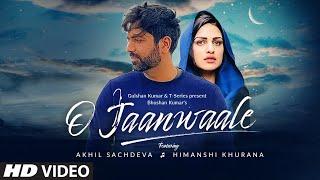 O Jaanwaale – Akhil Sachdeva – Himanshi Khurana Video HD