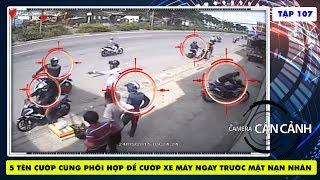 5 tên cướp cùng phối hợp để cướp xe máy ngay trước mặt nạn nhân | Camera Cận Cảnh tập 107 | 150920.
