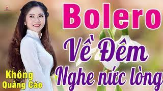MỞ TO CHO CẢ XÓM PHÊ NỨC LÒNG..LK Bolero Nghẹn Ngào Con Tim Về Đêm Xót Xa KHÔNG QUẢNG CÁO_VÌ NGHÈO