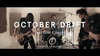 October Drift  - Just Got Caught (Temple Sessions)