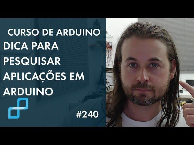 DICA PARA PESQUISAR APLICAÇÕES EM ARDUINO E OUTROS | Curso de Arduino #240