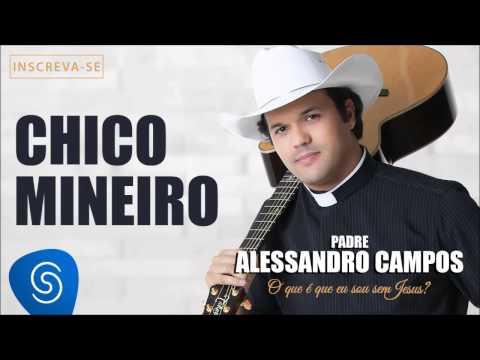 Baixar Chico Mineiro - Padre Alessandro Campos (O Que é Que Eu Sou Sem Jesus?)