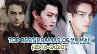 TOP DRAMAS LIST OF XU KAI (2018-2020)