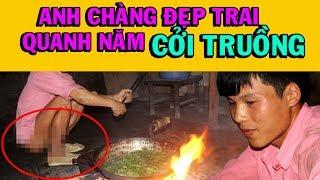 Gặp lại anh chàng Triệu Lao Lớ đẹp trai quanh năm cởi truồng ở Hà Giang