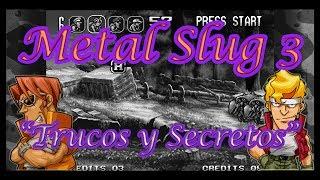 ►|Metal Slug 3: TRUCOS Y SECRETOS Episodio #2|◄
