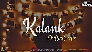 Kalank Chillout Mix – Arijit Singh (Aftermorning)