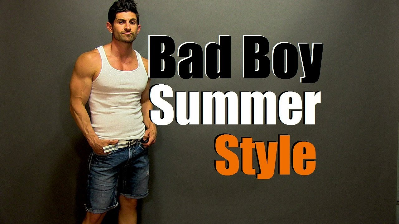 Bad Boy Summer Style How To Look Like A Bad Boy Even If