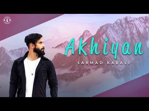 Akhiyan - Sarmad Kabali - New Punjabi Song