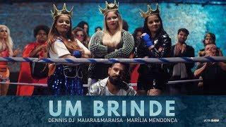 Um Brinde - Dennis DJ part. Maiara e Maraisa e Marília Mendonça