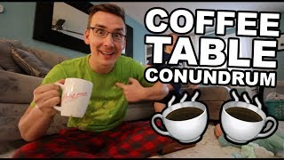 The Coffee Table Conundrum