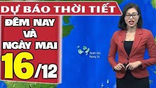 Dự báo thời tiết hôm nay và ngày mai 16/12 | Dự báo thời tiết đêm nay mới nhất
