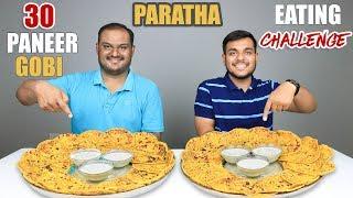 30 PANEER GOBI PARATHA EATING CHALLENGE | Paratha Eating Competition | Food Challenge