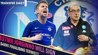 JORGINHO TO FLY BACK TO COMPLETE £57Mil MOVE! || SARRI IMMINENT! || Chelsea Transfer Daily