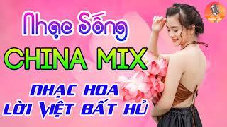Nhạc Sống China Mix - LK Nhạc Hoa Lời Việt Hay Nhất 2018 - Tuyển Tập Nhạc Hoa Remix Hay Bất Hủ