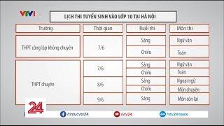 Lịch tuyển sinh vào lớp 10 năm học 2018-2019 tại Hà Nội   - Tin Tức VTV24
