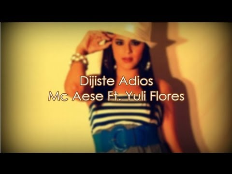 Dijiste adios - Mc Aese Ft. Yuli Flores LETRA (Soy un musico) 2013
