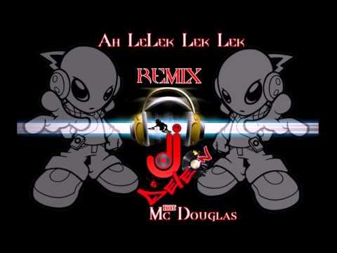 Baixar Mc Douglas - Ah LeLek Lek Lek - Dj DeLeOn ReMiX (Versão Electro Funk)