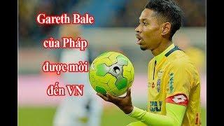 Bản tin bóng đá: VFF liên hệ mời Gareth Bale của Pháp về Việt Nam thi đấu