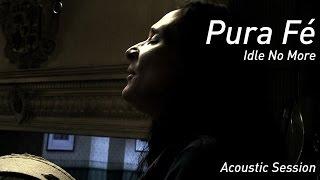 Pura Fé - Pura Fé - Idle No More (Acoustic Session) feat. Eric Longsworth