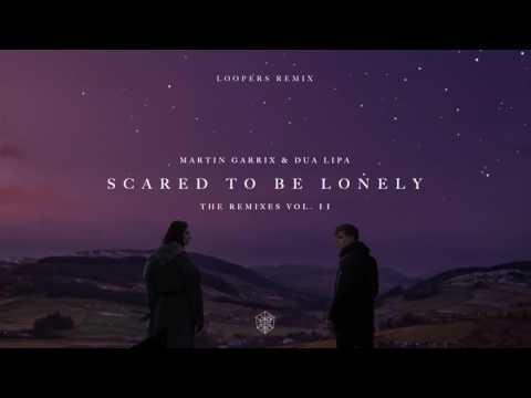 Scared To Be Lonely (LOOPERS Remix)