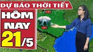 Dự báo thời tiết hôm nay mới nhất ngày 21/5 | Dự báo thời tiết 3 ngày tới