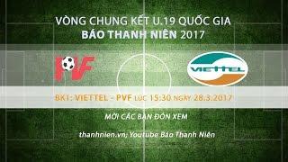 [TRỰC TIẾP] Bán kết 1 - U.19 Quốc gia 2017: PVF - Viettel