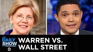 Wall Street Is Afraid of Elizabeth Warren | The Daily Show