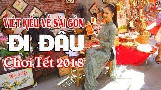 Tết Vietnam 2018 Việt Kiều về Sài Gòn đi đâu chơi và ngắm gái ĐẸP
