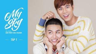 Ep 1   Web-drama   MY SKY_BẦU TRỜI CỦA KHÁNH   OFFICIAL - Full HD   cc ENG x CHINA x THAILAND