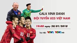 Trực tiếp !!! Gala vinh danh các cầu thủ U23 Việt Nam tại SVĐ Mỹ Đình VTV6 HD