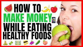 How To Make Money While Eating Healthy Foods