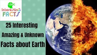 25 Interesting, Amazing & Unknown Facts about Earth  , Interesting Facts